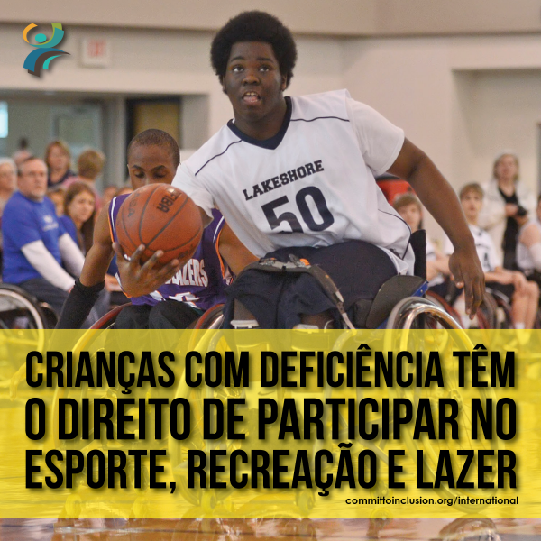Photo of a kid playing wheelchair basketball, with the slogan 'Crianças com deficiência têm o direito de participar no esporte, recreação e lazer'.